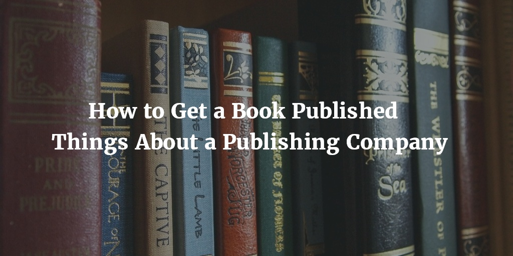 How to Get a Book Published – Things About a Publishing Company